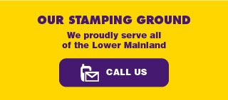 Our Stamping Ground. We proudly serve all of the Lower Mainland. Call us